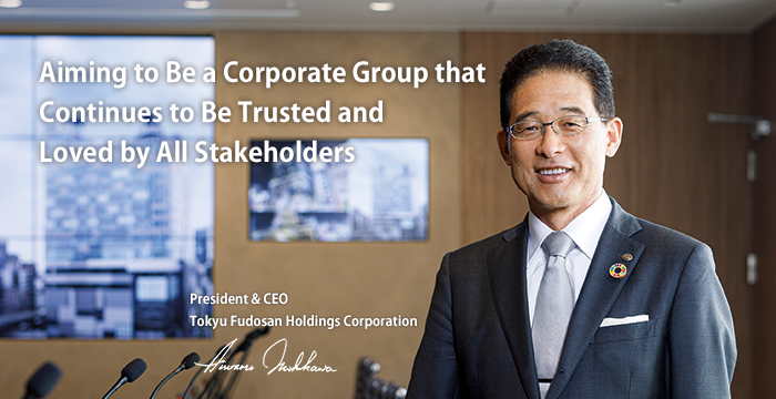 Aiming to Be a Corporate Group that Continues to Be Trusted and Loved by All Stakeholders
